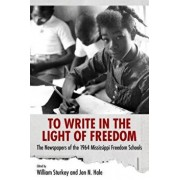 To Write in the Light of Freedom: The Newspapers of the 1964 Mississippi Freedom Schools, Paperback/William Sturkey