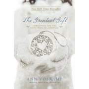 The Greatest Gift: Unwrapping the Full Love Story of Christmas, Hardcover/Ann Voskamp