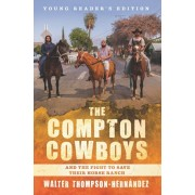 The Compton Cowboys: Young Readers' Edition: And the Fight to Save Their Horse Ranch, Hardcover/Walter Thompson-Hernandez