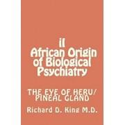 II African Origin of Biological Psychiatry, Paperback/Dr Richard D. King M. D.