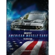 Greatest American Muscle Car Coloring Book - Modern Edition: Muscle cars coloring book for adults and kids - hours of coloring fun!, Paperback/Car Coloring Club