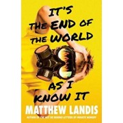 It's the End of the World as I Know It, Hardcover/Matthew Landis