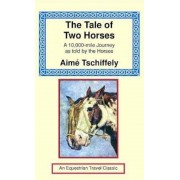 The Tale of Two Horses: A 10,000 Mile Journey as Told by the Horses, Hardcover