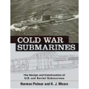 Cold War Submarines The Design And Construction Of U.s. And Soviet Submarines 1945-2001 Polmar Norman, Moore K. J