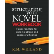 Structuring Your Novel Workbook: Hands-On Help for Building Strong and Successful Stories, Paperback