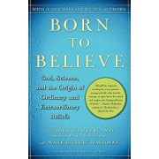 Born to Believe: God, Science, and the Origin of Ordinary and Extraordinary Beliefs, Paperback/Andrew Newberg