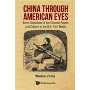 China Through American Eyes: Early Depictions Of The Chinese People And Culture In The Us Print Media (Zhang Wenxian (Rollins College Usa))(Cartonat) (9789813202252)