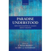 Paradise Understood: New Philosophical Essays about Heaven
