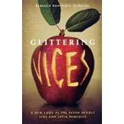 Glittering Vices: A New Look at the Seven Deadly Sins and Their Remedies, Paperback/Rebecca Konyndyk DeYoung
