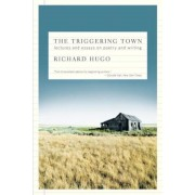 The Triggering Town: Lectures and Essays on Poetry and Writing, Paperback
