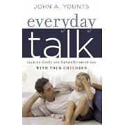 Everyday Talk: Talking Freely and Naturally about God with Your Children, Paperback/John Younts