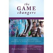 The Game Changers: True Stories about Saving Mothers and Babies in East Africa, Paperback/Jean Chamberlain Froese