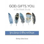God. Gifts. You.: Your Unique Calling and Design, Paperback/Shirley Giles Davis