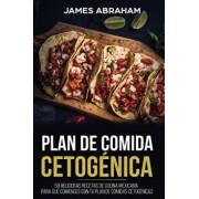Plan de Comida Cetogenica (Libro En Espanol/Mexican Ketogenic Recipes-Spanish Book): 50 Deliciosas Recetas de Cocina Mexicana Para Que Comiences Con T, Paperback/James Abraham