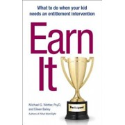 Earn It!: What to Do When Your Kid Needs an Entitlement Intervention, Paperback/Michael G. Wetter