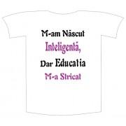 Tricou imprimat M am nascut inteligenta