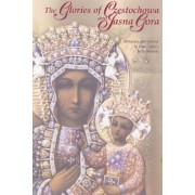 The Glories of Czestochowa and Jasna Gora: Miracles Attributed to Our Lady's Intercession, Paperback