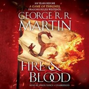 Fire & Blood: 300 Years Before a Game of Thrones (a Targaryen History)/George R. R. Martin