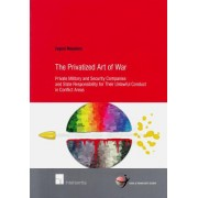 The Privatized Art of War: Private Military and Security Companies and State Responsibility for Their Unlawful Conduct in Conflict Areas