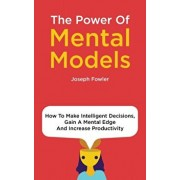 The Power Of Mental Models: How To Make Intelligent Decisions, Gain A Mental Edge And Increase Productivity, Hardcover/Joseph Fowler