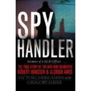 Spy Handler: Memoir of KGB Officer: The True Story of the Man Who Recruited Robert Hanssen and Aldrich Ames
