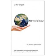 One World Now: The Ethics of Globalization, Paperback/Peter Singer