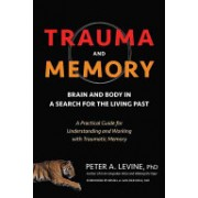 Trauma and Memory - Brain and Body in a Search for the Living Past: A Practical Guide for Understanding and Working with Traumatic Memory (9781583949948)