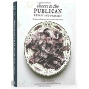Cheers to the Publican, Repast and Present: Recipes and Ramblings from an American Beer Hall, Hardcover