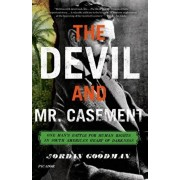 The Devil and Mr. Casement: One Man's Battle for Human Rights in South America's Heart of Darkness, Paperback/Jordan Goodman