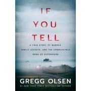 If You Tell: A True Story of Murder, Family Secrets, and the Unbreakable Bond of Sisterhood, Hardcover/Gregg Olsen
