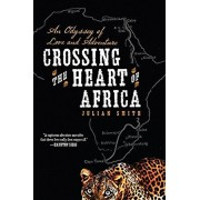 Crossing the Heart of Africa: An Odyssey of Love and Adventure, Paperback/Julian Smith