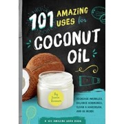 101 Amazing Uses for Coconut Oil: Reduce Wrinkles, Balance Hormones, Clean a Hairbrush and 98 More!, Paperback/Susan Branson