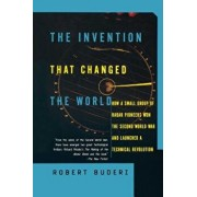 The Invention That Changed the World: How a Small Group of Radar Pioneers Won the Second World War and Launched a Technological Revolution, Paperback/Robert Buderi
