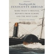 Traveling with the Innocents Abroad: Mark Twain's Original Reports from Europe and the Holy Land, Paperback