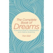 The Complete Book of Dreams: A Practical Guide to Interpretation and Creative Dreaming, Paperback