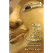 Mind Brain and the Path to Happiness by Dusana Dorjee