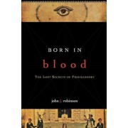Born in Blood: The Lost Secrets of Freemasonry, Paperback