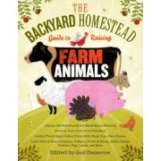 The Backyard Homestead Guide to Raising Farm Animals: Choose the Best Breeds for Small-Space Farming, Produce Your Own Grass-Fed Meat, Gather Fresh Eg, Paperback