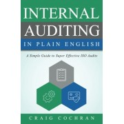 Internal Auditing in Plain English: A Simple Guide to Super Effective ISO Audits, Paperback
