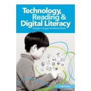 Technology, Reading and Digital Literacy: Strategies to Engage the Reluctant Reader, Paperback