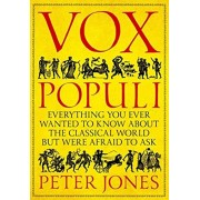 Vox Populi. Everything You Ever Wanted to Know about the Classical World but Were Afraid to Ask, Hardback/Peter Jones