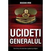 Ucideti generalul/Bogdan Hrib
