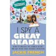 I Spy a Great Reader: How to Unlock the Literary Secret and Get Your Child Hooked on Books, Paperback