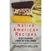 Native American Recipes: The Best Contemporary & Modern First Nations Cookbook: Created By Native American Chef & His Mother (Native American C, Paperback/Chayton Miller
