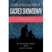 Sacred Showdown: Control for the Soul: A riveting true story of two brothers' bond and battle from heaven's glory to hell's fury, Paperback/Richard Kozak