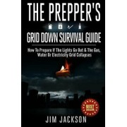 The Prepper's Grid Down Survival Guide: How to Prepare If the Lights Go Out & the Gas, Water or Electricity Grid Collapses, Paperback/Jim Jackson