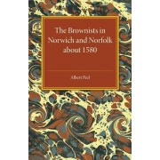 The Brownists in Norwich and Norfolk about 1580: Some New Facts, Together with 'a Treatise of the Church and the Kingdome of Christ' by R. H. (Robert