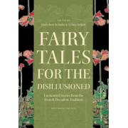 Fairy Tales for the Disillusioned: Enchanted Stories from the French Decadent Tradition, Hardcover