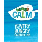 Calm with the Very Hungry Caterpillar, Hardcover/Eric Carle