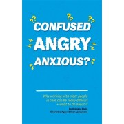 Confused, Angry, Anxious?. Why Working with Older People in Care Really Can be Difficult, and What to Do About it, Paperback/Bo Hejlskov Elven